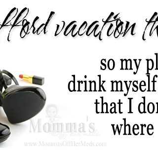 I can't afford vacation this year...